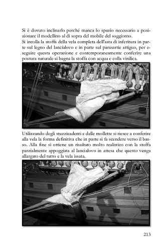 Si incolla la stoffa della vela completa dell'asta di inferitura in parte sul legno del lancialovo e in parte sul parasartie attiguo, per conferire una postura naturale si bagna la stoffa con acqua e colla vinilica.