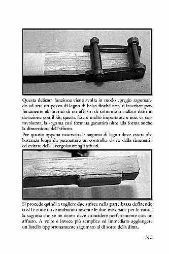 Modellando ad arte un pezzo di legno di balsa si costruisce una dima che permette di sagomare con il legno l'affusto di un cannone partendo da quello metallico dato in dotazione con il kit.