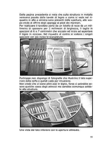 Le assi delle coffe presentano delle scanalature necessarie ad offrire ai marinai degli appoggi dove infilare le scarpe affinché non si scivoli durante le operazioni di bordo.