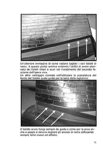 Lo scafo presenta un netto distacco tra la zona rivestita in rame e quella colorata di nero, in queste pagine si illustra il modo più semplice per evitare angoli, bave o difetti.